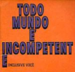 Todo Mundo é Incompetente, Inclusive Você - AntonioBorba.com